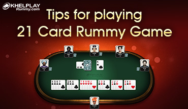 tips for playing 21 cards rummy