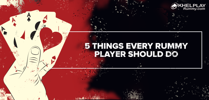 5 Things Every Rummy Player Should Do