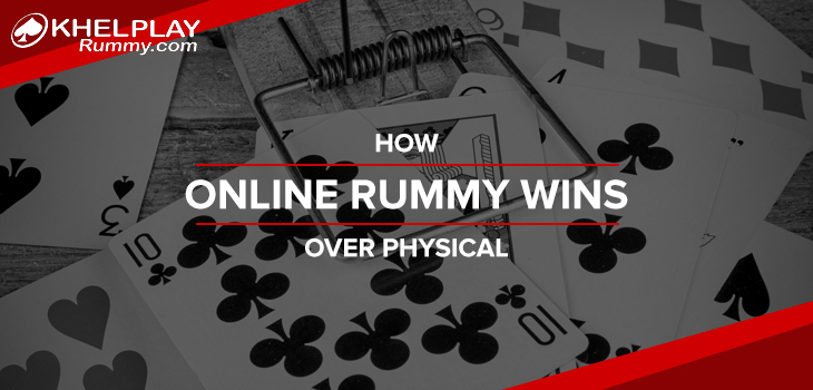 How Online Rummy Wins Over Physical