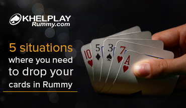 5 situations where you need to drop your cards in Rummy