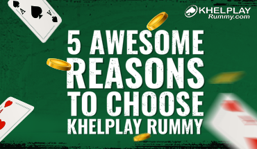 5 Awesome Reasons to Choose Khelplay Rummy