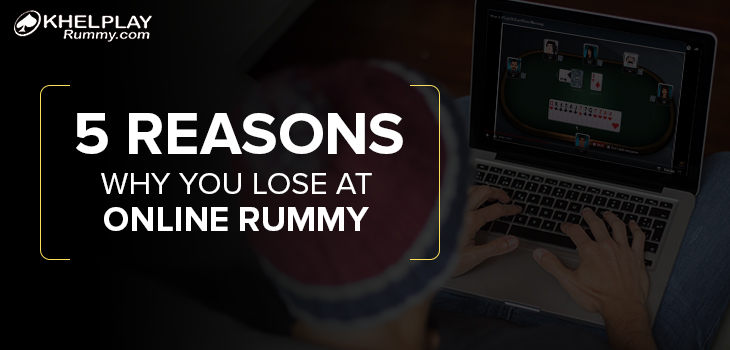 5 Reasons Why You Lose At Online Rummy