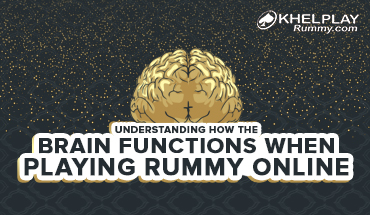 Understanding how the Brain Functions when Playing Rummy Online