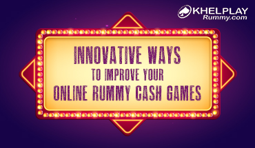Innovative Ways To Improve Your Online Rummy Cash Games