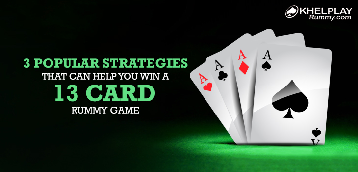 3 Popular Strategies that can help you Win a 13 Card Rummy Game