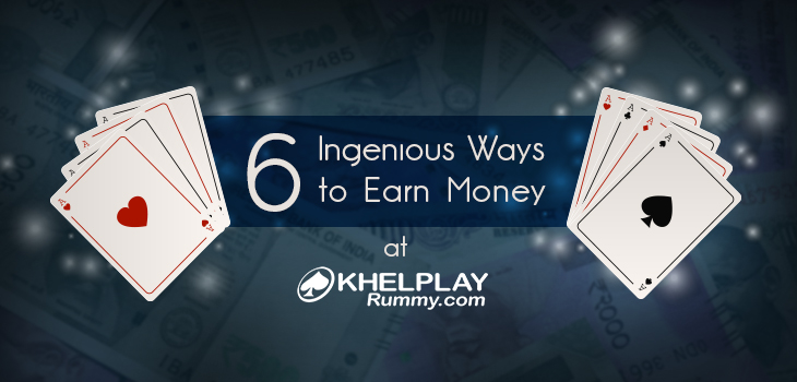 6 Ingenious Ways to Earn Money at KhelPlay Rummy