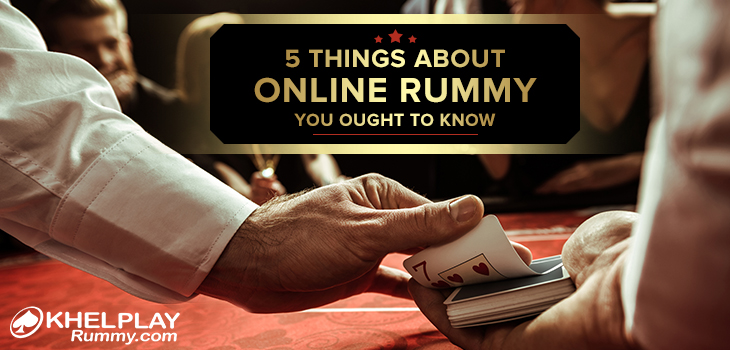 5 Things about Online Rummy You Ought to Know