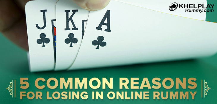 5 Common Reasons for Losing in Online Rummy