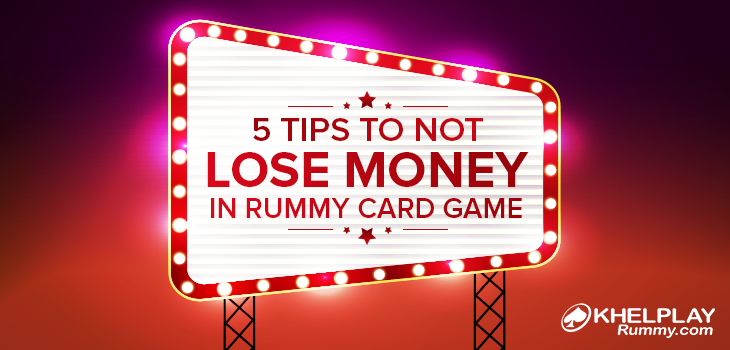 5 Tips to Not Lose Money in Rummy Card Game