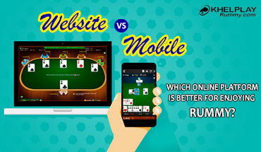 Website vs. Mobile. Which Online Platform is better for Enjoying Rummy?