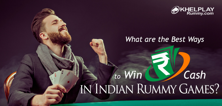 What are the Best Ways to Win Cash in Indian Rummy Games?