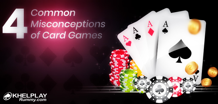 4 Common Misconceptions of Card Games