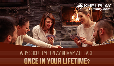 Why Should You Play Rummy at Least Once in Your Lifetime?