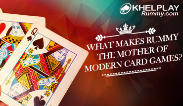 What makes Rummy the Mother of Modern Card Games?