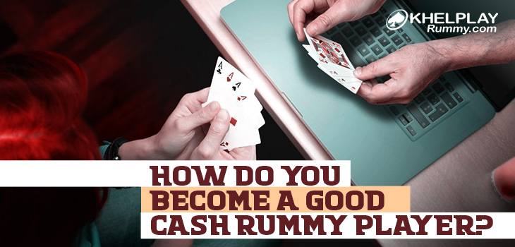 How Do You Become a Good Cash Rummy Player?
