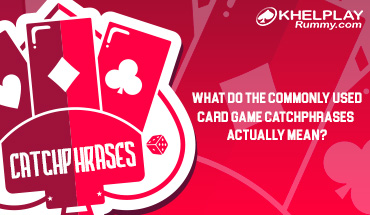 What Do the Commonly Used Card Game Catchphrases Actually Mean?