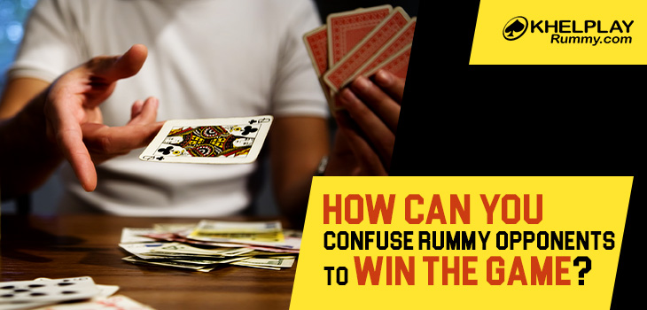 How Can You Confuse Rummy Opponents to Win the Game?