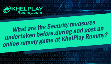 What Are the Security Measures Undertaken Before, During and Post an Online Rummy Game at Khelplay Rummy?