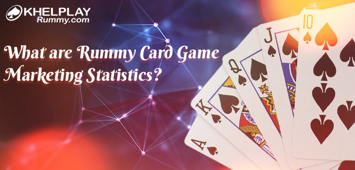 What are Rummy Card Game Marketing Statistics?