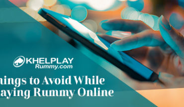 Things to Avoid While Playing Rummy Online