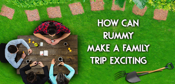 how can rummy make family trip exciting