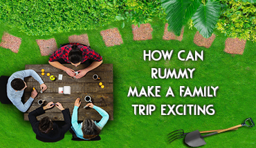 rummy makes family trip exciting
